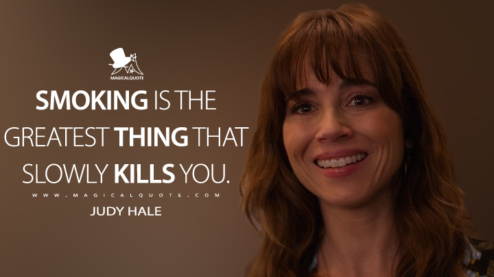 Smoking is the greatest thing that slowly kills you. - Judy Hale (Dead to Me Quotes)