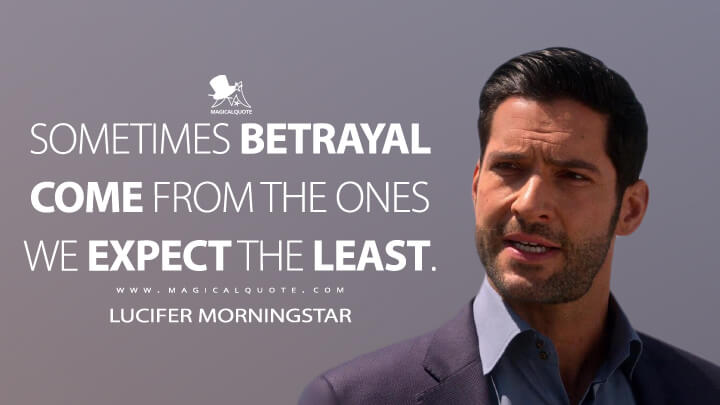 Sometimes betrayal come from the ones we expect the least. - Lucifer Morningstar (Lucifer Quotes)