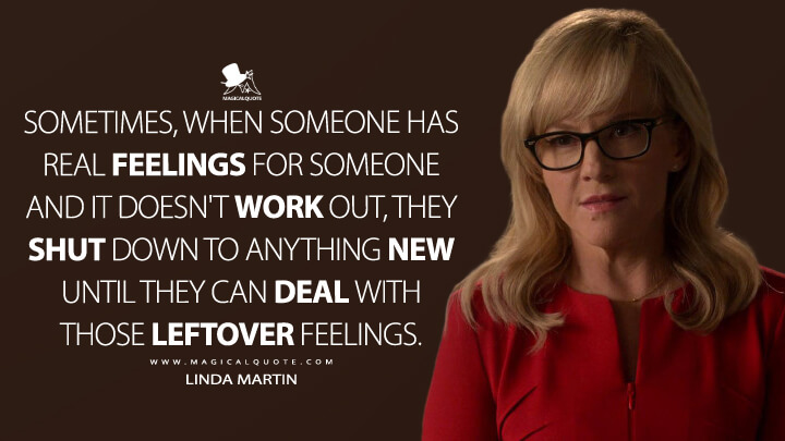 Sometimes, when someone has real feelings for someone and it doesn't work out, they shut down to anything new until they can deal with those leftover feelings. - Linda Martin (Lucifer Quotes)
