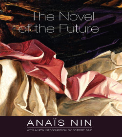 Anaïs Nin - The Novel of the Future Quotes