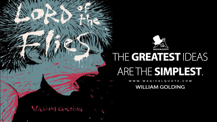 The greatest ideas are the simplest. - William Golding (Lord of the Flies Quotes)