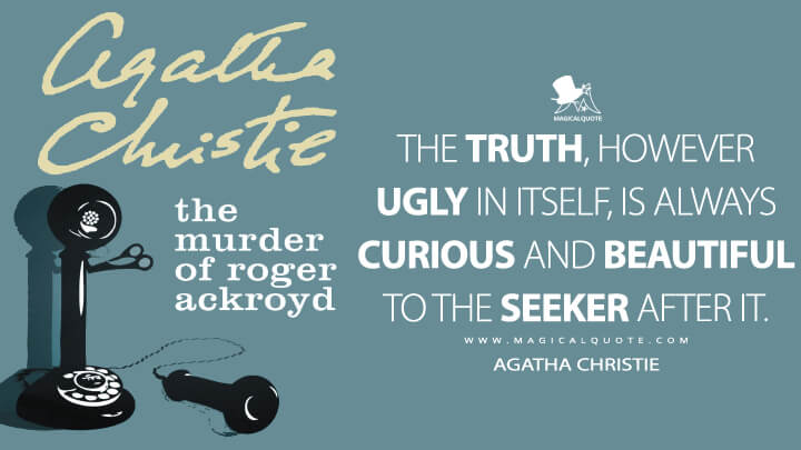 The truth, however ugly in itself, is always curious and beautiful to the seeker after it. - Agatha Christie (The Murder of Roger Ackroyd Quotes)
