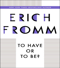 Erich Fromm - To Have or to Be? Quotes