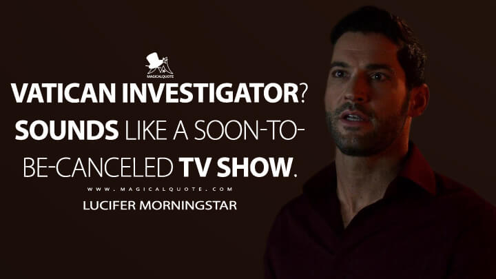Vatican investigator? Sounds like a soon-to-be-canceled TV show. - Lucifer Morningstar (Lucifer Quotes)