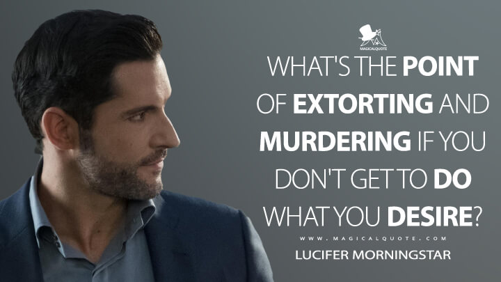 What's the point of extorting and murdering if you don't get to do what you desire? - Lucifer Morningstar (Lucifer Quotes)