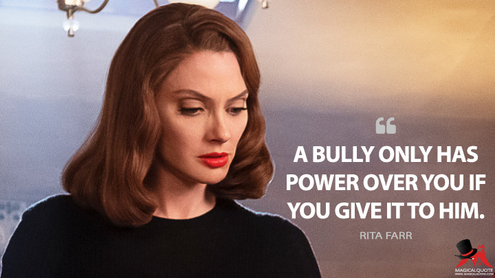 A bully only has power over you if you give it to him. - Rita Farr (Doom Patrol Quotes)