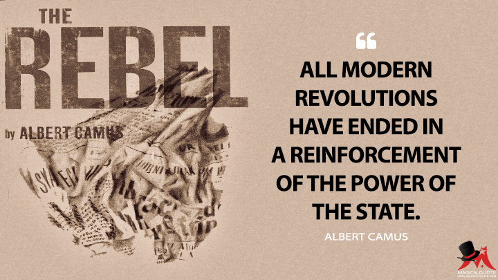 All modern revolutions have ended in a reinforcement of the power of the State. - Albert Camus (The Rebel Quotes)