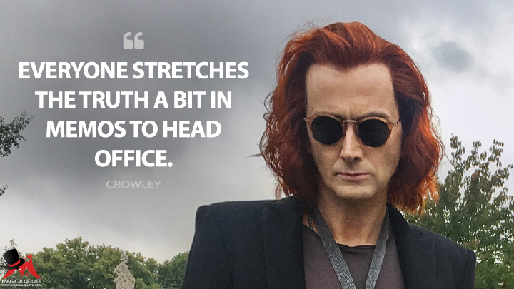 Everyone stretches the truth a bit in memos to head office. - Crowley (Good Omens Quotes)