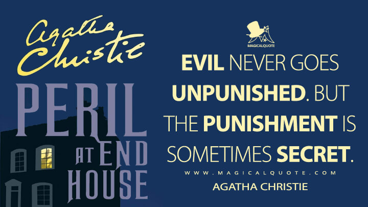 Evil never goes unpunished. But the punishment is sometimes secret. - Agatha Christie (Peril At End House Quotes)
