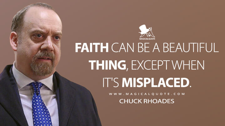 Faith can be a beautiful thing, except when it's misplaced. - Chuck Rhoades (Billions Quotes)