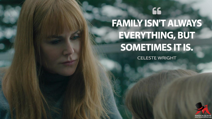 Family isn't always everything, but sometimes it is. - Celeste Wright (Big Little Lies Quotes)