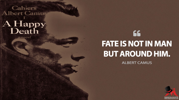 Fate is not in man but around him. - Albert Camus (A Happy Death Quotes)