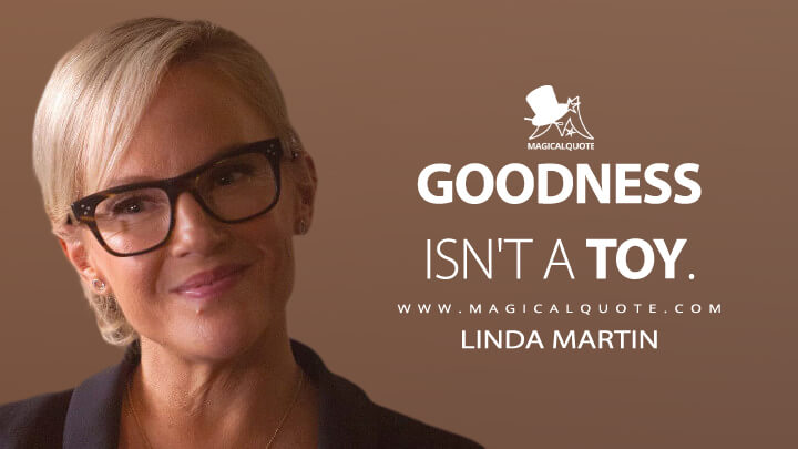 Goodness isn't a toy. - Linda Martin (Lucifer Quotes)
