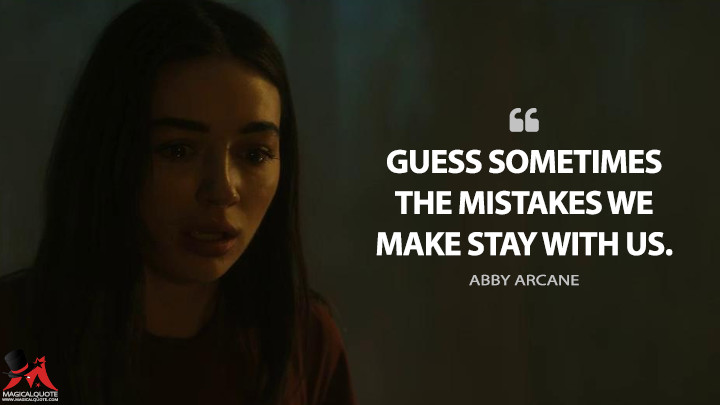Guess sometimes the mistakes we make stay with us. - Abby Arcane (Swamp Thing Quotes)