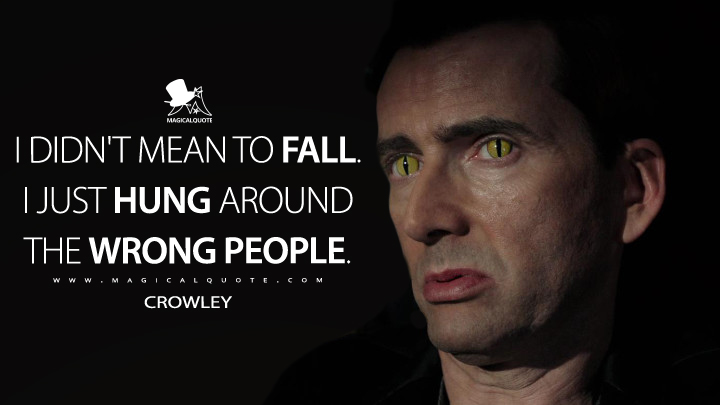 I didn't mean to fall. I just hung around the wrong people. - Crowley (Good Omens Quotes)