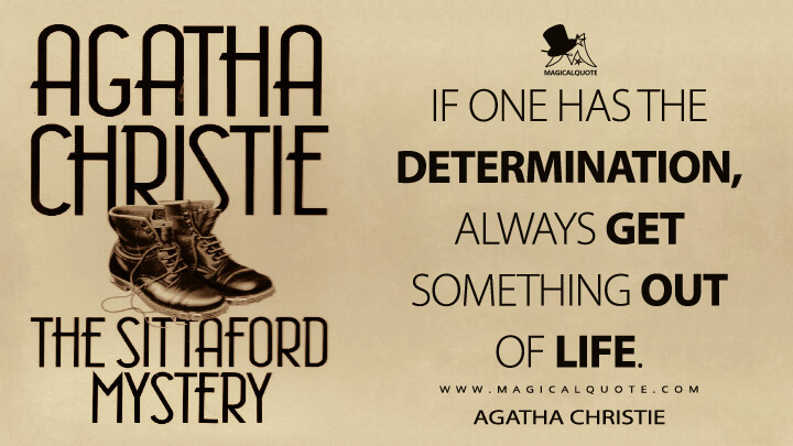 If one has the determination, always get something out of life. - Agatha Christie (The Sittaford Mystery Quotes)