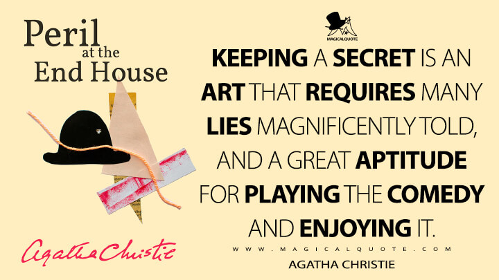 Keeping a secret is an art that requires many lies magnificently told, and a great aptitude for playing the comedy and enjoying it. - Agatha Christie (Peril At End House Quotes)