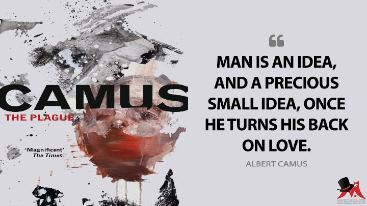 Man is an idea, and a precious small idea, once he turns his back on love. - Albert Camus (The Plague Quotes)