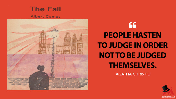 People hasten to judge in order not to be judged themselves. - Albert Camus (The Fall Quotes)