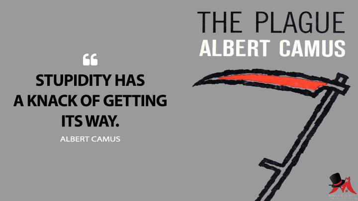 Stupidity has a knack of getting its way. - Albert Camus (The Plague Quotes)