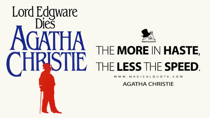 The more in haste, the less the speed. - Agatha Christie (Lord Edgware Dies Quotes)