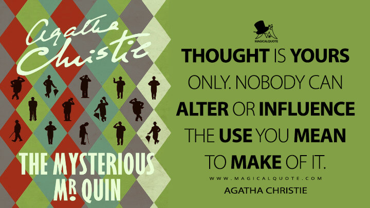 Thought is yours only. Nobody can alter or influence the use you mean to make of it. - Agatha Christie (The Mysterious Mr. Quin Quotes)