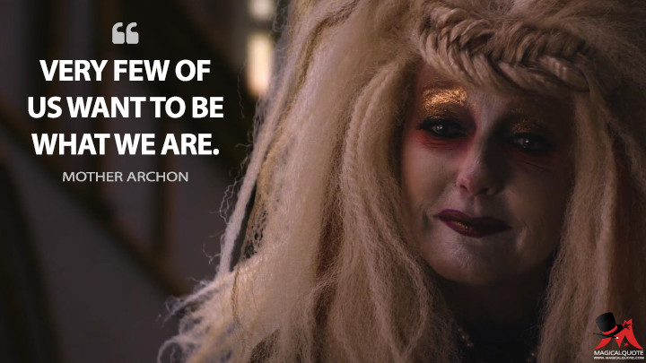 Very few of us want to be what we are. - Mother Archon (Doom Patrol Quotes)