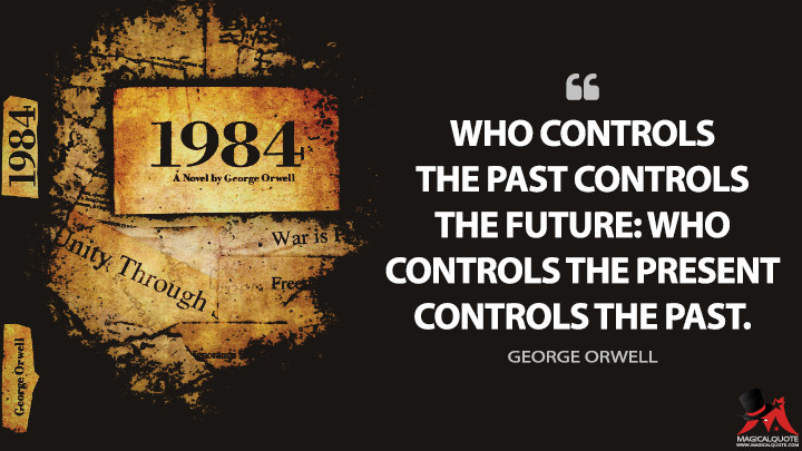 Who controls the past controls the future: who controls the present controls the past. - George Orwell (Nineteen Eighty-Four Quotes)