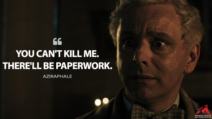 You can't kill me. There'll be paperwork. - Aziraphale (Good Omens Quotes)
