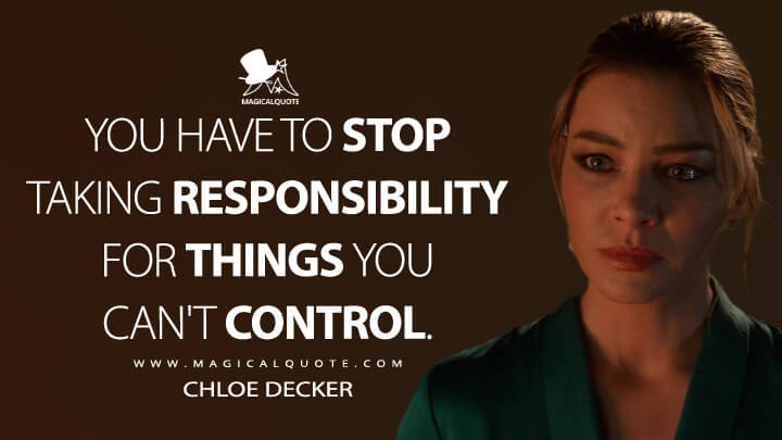 You have to stop taking responsibility for things you can't control. - Chloe Decker (Lucifer Quotes)