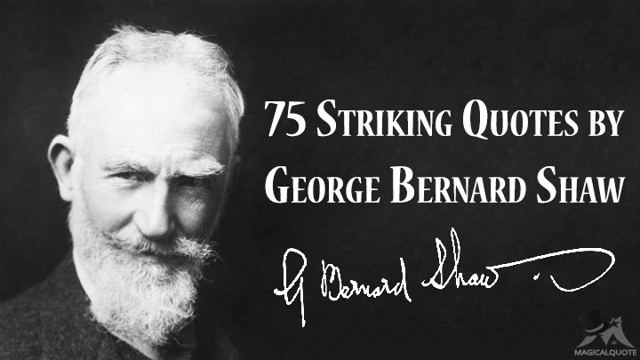 75 Striking Quotes by George Bernard Shaw