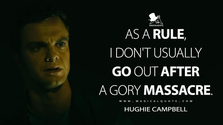 As a rule, I don't usually go out after a gory massacre. - Hughie Campbell (The Boys Quotes)