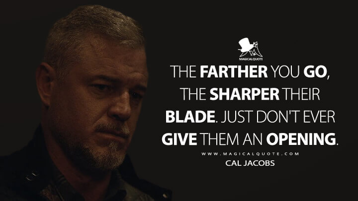 The farther you go, the sharper their blade. Just don't ever give them an opening. - Cal Jacobs (Euphoria Quotes)