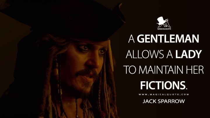 A gentleman allows a lady to maintain her fictions. - Jack Sparrow (Pirates of the Caribbean: On Stranger Tides Quotes)