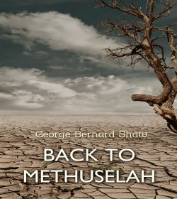 George Bernard Shaw - Back to Methuselah Quotes