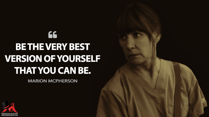 Be the very best version of yourself that you can be. - Marion McPherson (Lady Bird Quotes)