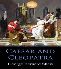 George Bernard Shaw - Caesar and Cleopatra Quotes
