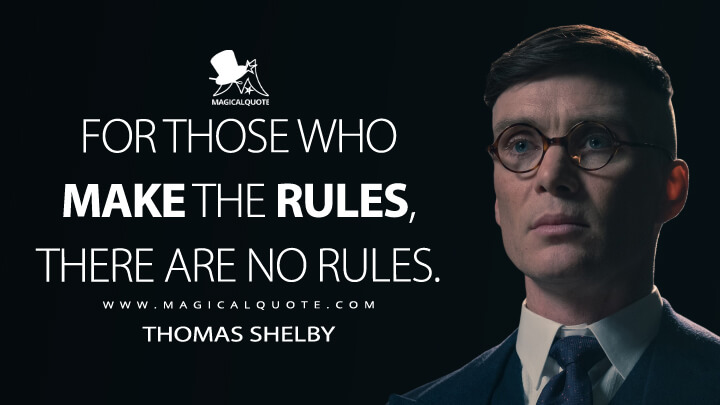 For those who make the rules, there are no rules. - Thomas Shelby (Peaky Blinders Quotes)