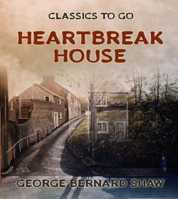 George Bernard Shaw - Heartbreak House Quotes