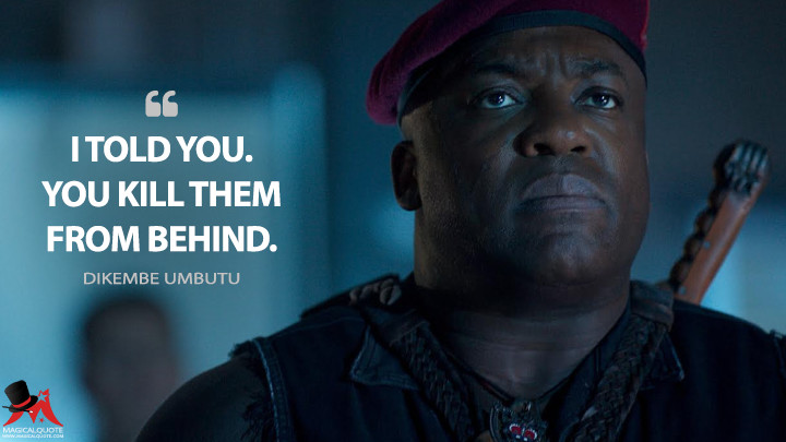 I told you. You kill them from behind. - Dikembe Umbutu (Independence Day: Resurgence Quotes)