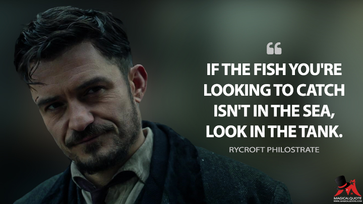 If the fish you're looking to catch isn't in the sea, look in the tank. - Rycroft Philostrate (Carnival Row Quotes)