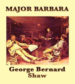 George Bernard Shaw - Major Barbara Quotes