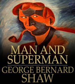 George Bernard Shaw - Man and Superman Quotes