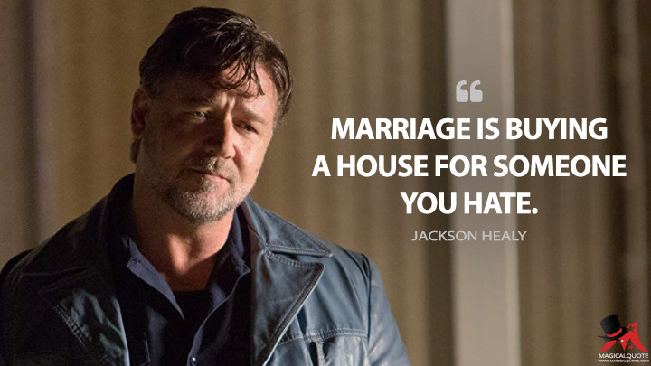 Marriage is buying a house for someone you hate. - Jackson Healy (The Nice Guys Quotes)