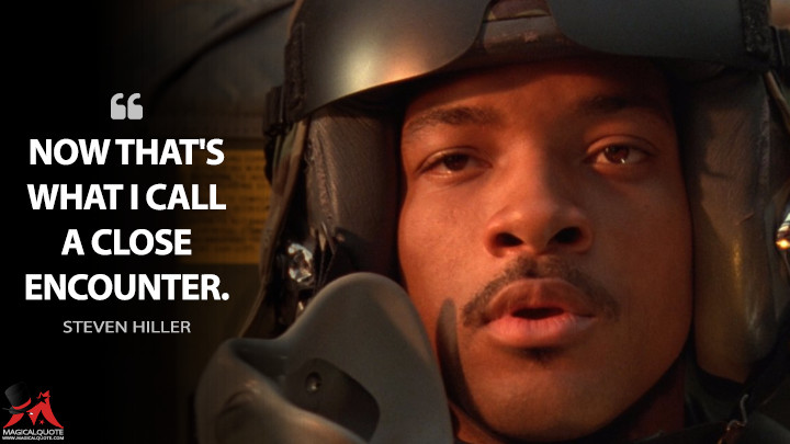 Now that's what I call a close encounter. - Steven Hiller (Independence Day Quotes)
