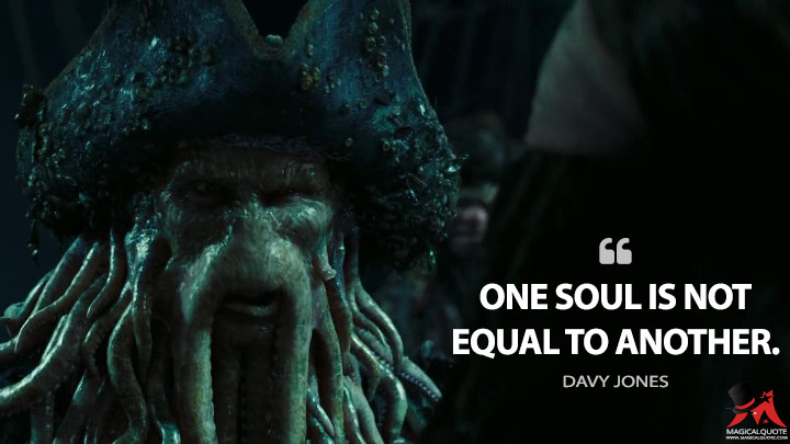 One soul is not equal to another. - Davy Jones (Pirates of the Caribbean: Dead Man's Chest Quotes)