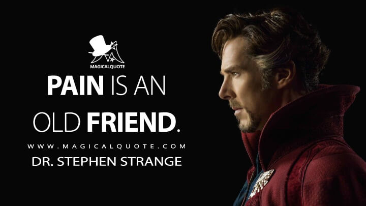 Pain is an old friend. - Dr. Stephen Strange (Doctor Strange Quotes)