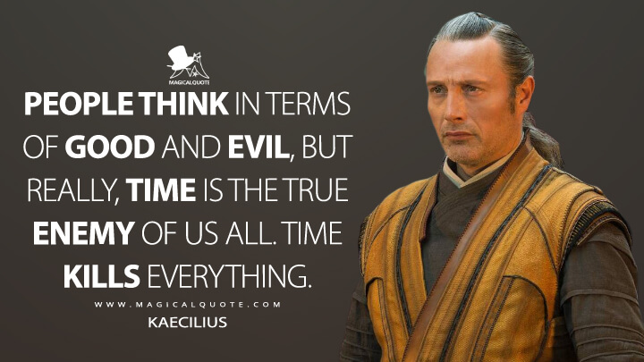 People think in terms of good and evil, but really, time is the true enemy of us all. Time kills everything. - Kaecilius (Doctor Strange Quotes)