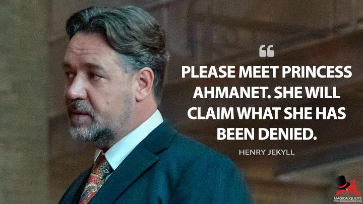 Please meet Princess Ahmanet. She will claim what she has been denied. - Henry Jekyll (The Mummy Quotes)