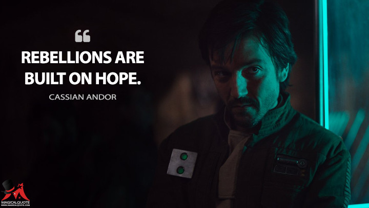 Rebellions are built on hope. - Cassian Andor (Rogue One: A Star Wars Story Quotes)
